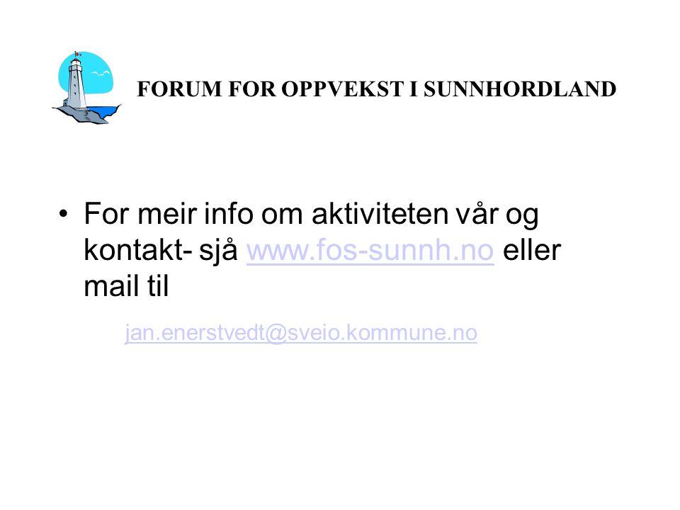 FORUM FOR OPPVEKST I SUNNHORDLAND For meir info om aktiviteten vår og kontakt- sjå www.fos-sunnh.no eller mail tilwww.fos-sunnh.no jan.enerstvedt@sveio.kommune.no