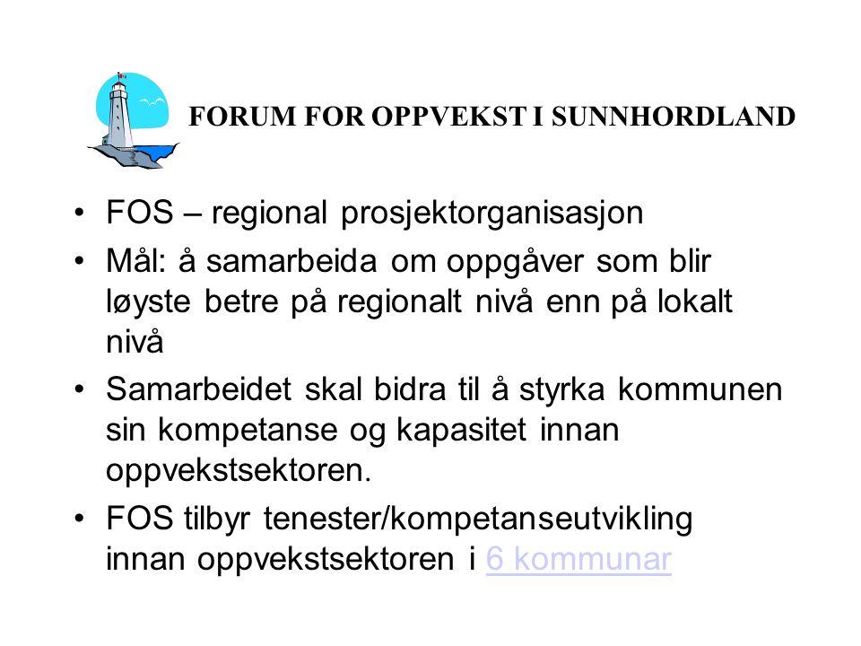 FOS – regional prosjektorganisasjon Mål: å samarbeida om oppgåver som blir løyste betre på regionalt nivå enn på lokalt nivå Samarbeidet skal bidra til å styrka kommunen sin kompetanse og kapasitet innan oppvekstsektoren.