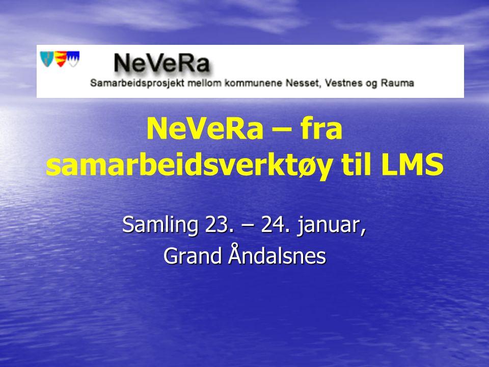 NeVeRa – fra samarbeidsverktøy til LMS Samling 23. – 24. januar, Grand Åndalsnes