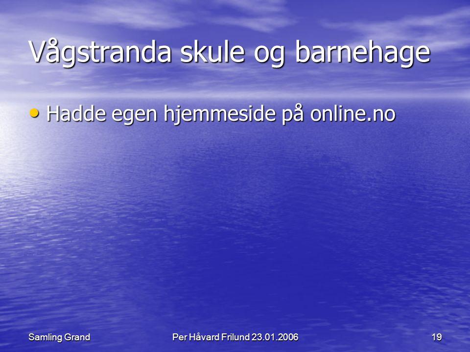 Samling GrandPer Håvard Frilund 23.01.200619 Vågstranda skule og barnehage Hadde egen hjemmeside på online.no Hadde egen hjemmeside på online.no