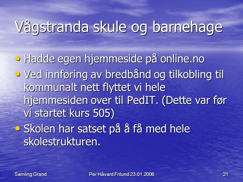 Samling GrandPer Håvard Frilund 23.01.200621 Vågstranda skule og barnehage Hadde egen hjemmeside på online.no Hadde egen hjemmeside på online.no Ved innføring av bredbånd og tilkobling til kommunalt nett flyttet vi hele hjemmesiden over til PedIT.