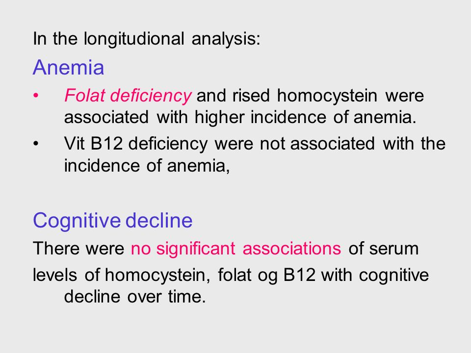 In the longitudional analysis: Anemia Folat deficiency and rised homocystein were associated with higher incidence of anemia. Vit B12 deficiency were