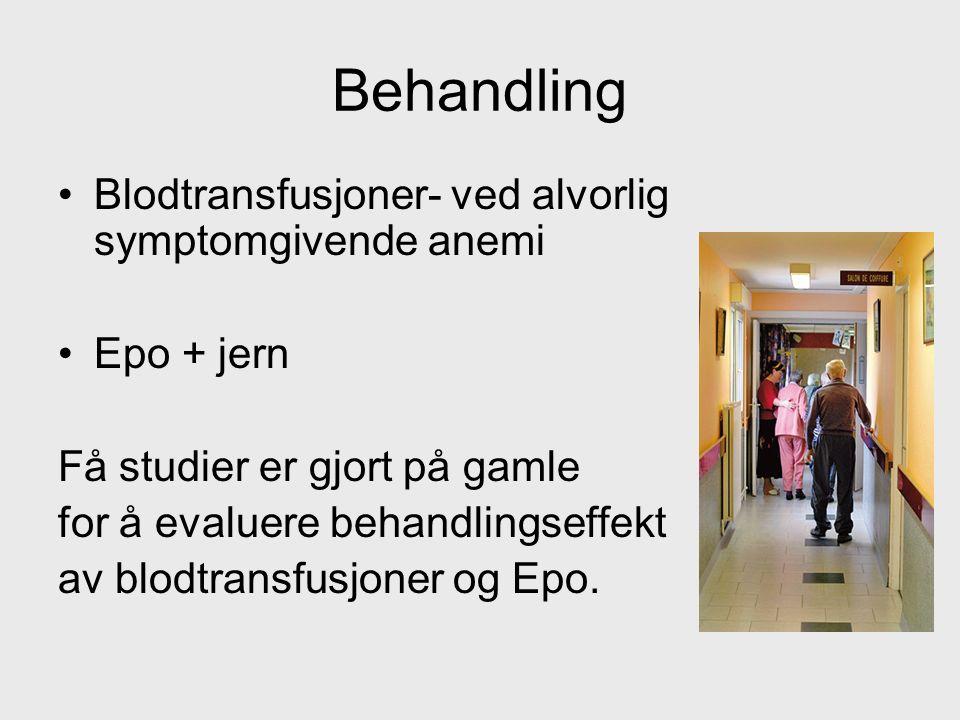 Behandling Blodtransfusjoner- ved alvorlig symptomgivende anemi Epo + jern Få studier er gjort på gamle for å evaluere behandlingseffekt av blodtransfusjoner og Epo.