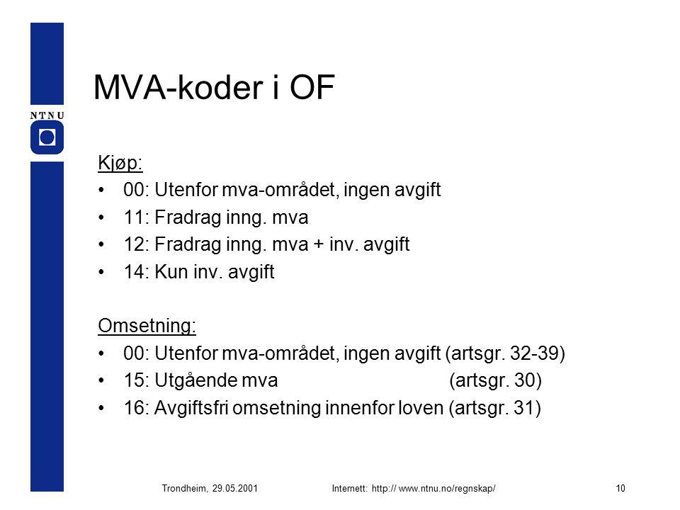 Trondheim, 29.05.2001Internett: http:// www.ntnu.no/regnskap/10 MVA-koder i OF Kjøp: 00: Utenfor mva-området, ingen avgift 11: Fradrag inng.