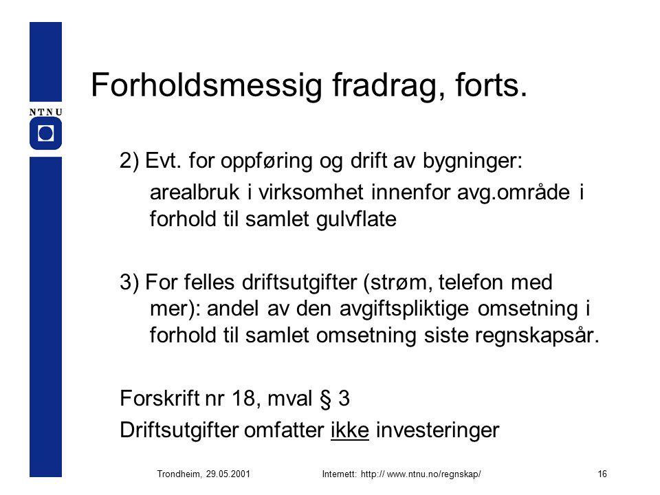 Trondheim, 29.05.2001Internett: http:// www.ntnu.no/regnskap/16 Forholdsmessig fradrag, forts.