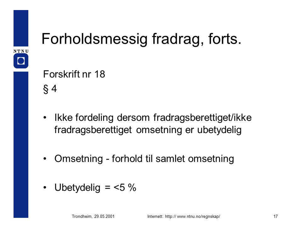 Trondheim, 29.05.2001Internett: http:// www.ntnu.no/regnskap/17 Forholdsmessig fradrag, forts.