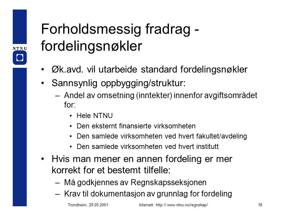 Trondheim, 29.05.2001Internett: http:// www.ntnu.no/regnskap/18 Forholdsmessig fradrag - fordelingsnøkler Øk.avd.