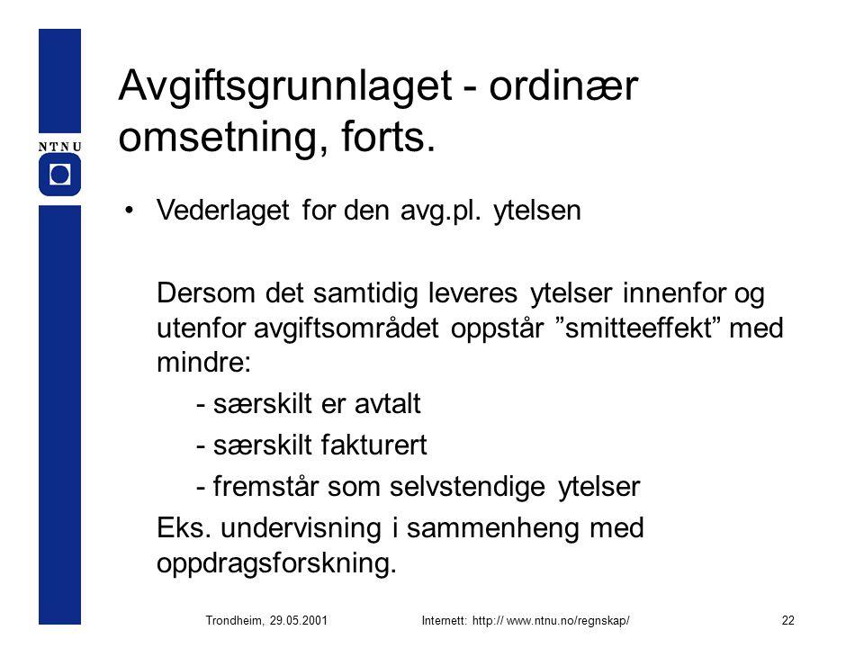 Trondheim, 29.05.2001Internett: http:// www.ntnu.no/regnskap/22 Avgiftsgrunnlaget - ordinær omsetning, forts.