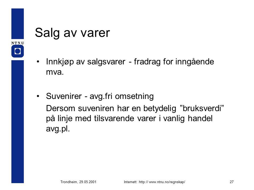 Trondheim, 29.05.2001Internett: http:// www.ntnu.no/regnskap/27 Salg av varer Innkjøp av salgsvarer - fradrag for inngående mva.