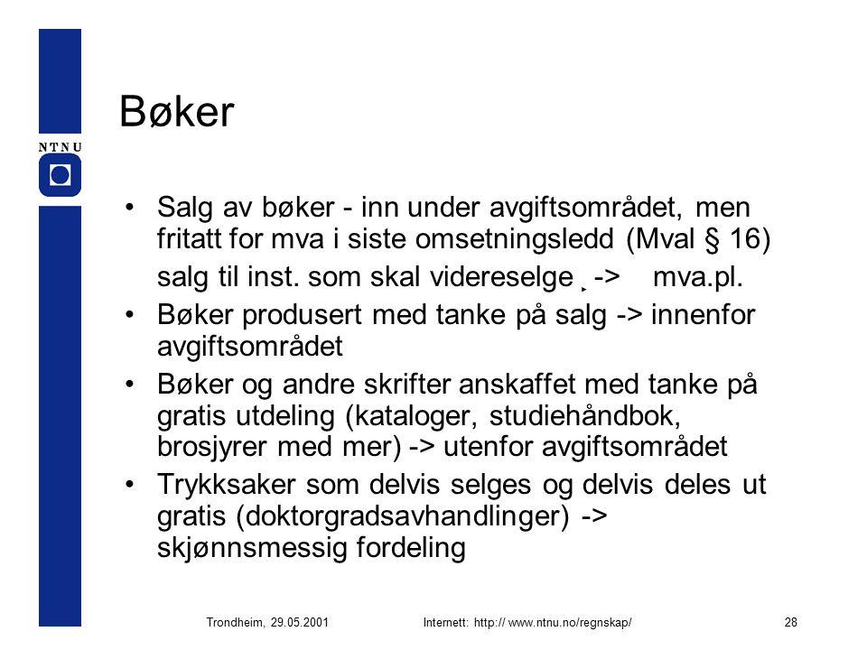 Trondheim, 29.05.2001Internett: http:// www.ntnu.no/regnskap/28 Bøker Salg av bøker - inn under avgiftsområdet, men fritatt for mva i siste omsetningsledd (Mval § 16) salg til inst.