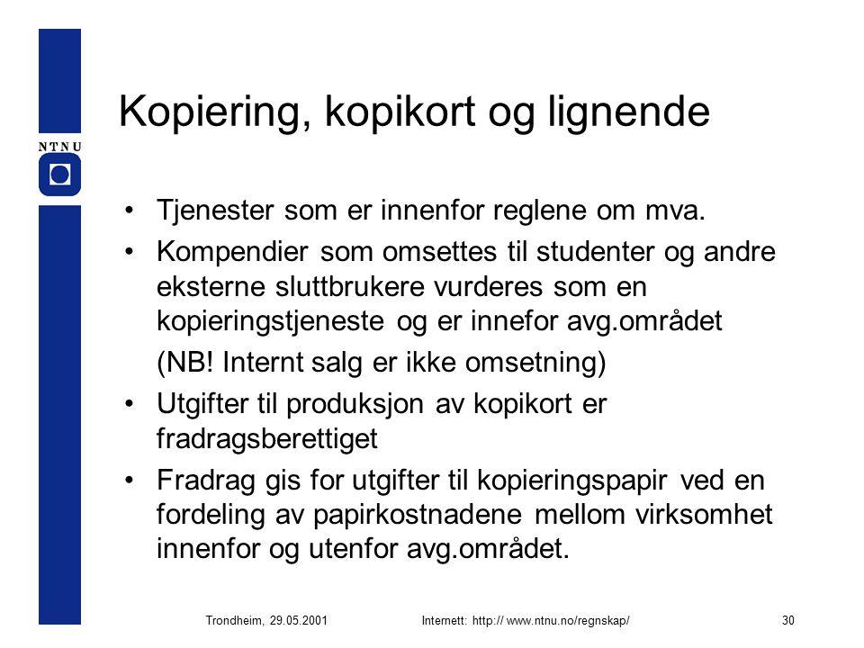 Trondheim, 29.05.2001Internett: http:// www.ntnu.no/regnskap/30 Kopiering, kopikort og lignende Tjenester som er innenfor reglene om mva.