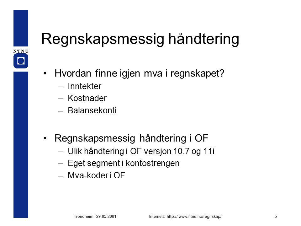 Trondheim, 29.05.2001Internett: http:// www.ntnu.no/regnskap/5 Regnskapsmessig håndtering Hvordan finne igjen mva i regnskapet.