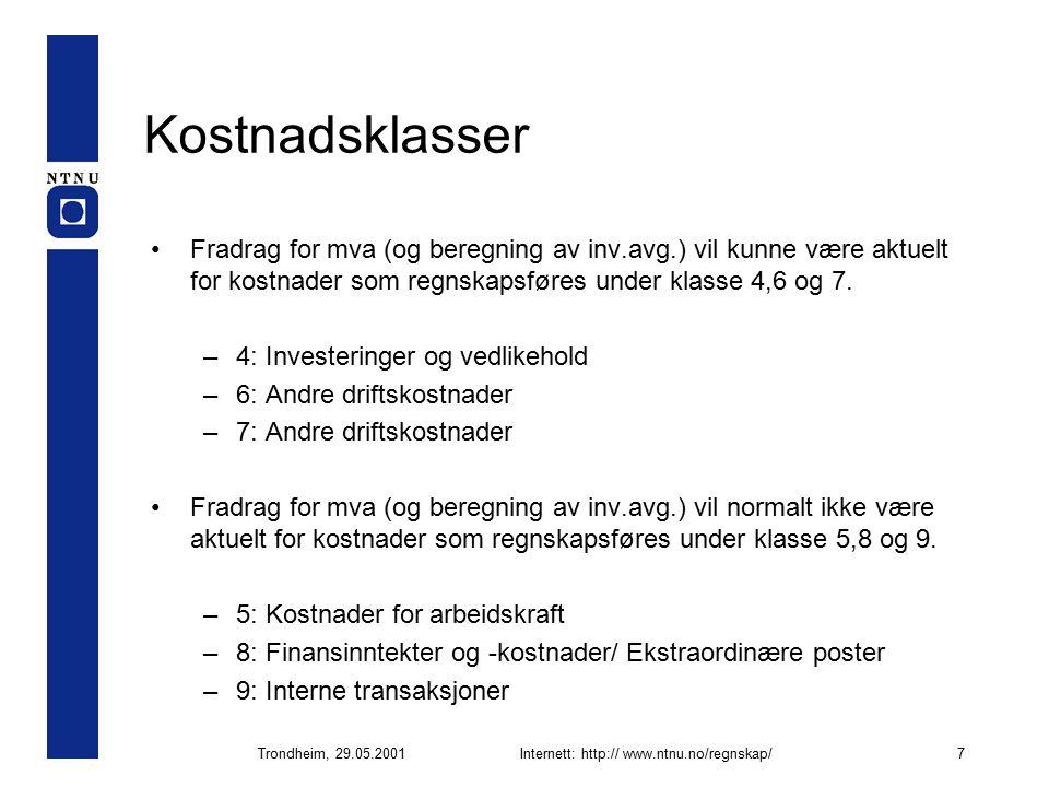 Trondheim, 29.05.2001Internett: http:// www.ntnu.no/regnskap/7 Kostnadsklasser Fradrag for mva (og beregning av inv.avg.) vil kunne være aktuelt for kostnader som regnskapsføres under klasse 4,6 og 7.