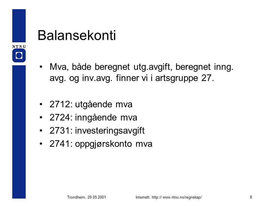Trondheim, 29.05.2001Internett: http:// www.ntnu.no/regnskap/8 Balansekonti Mva, både beregnet utg.avgift, beregnet inng.