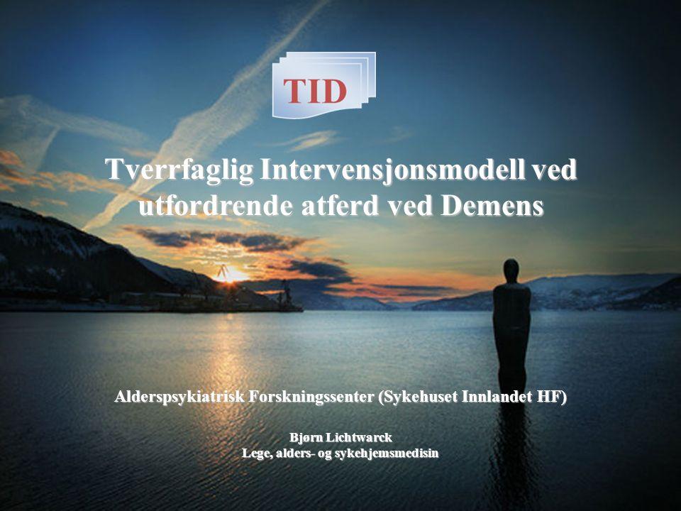 Tverrfaglig Intervensjonsmodell ved utfordrende atferd ved Demens Alderspsykiatrisk Forskningssenter (Sykehuset Innlandet HF) Bjørn Lichtwarck Lege, a