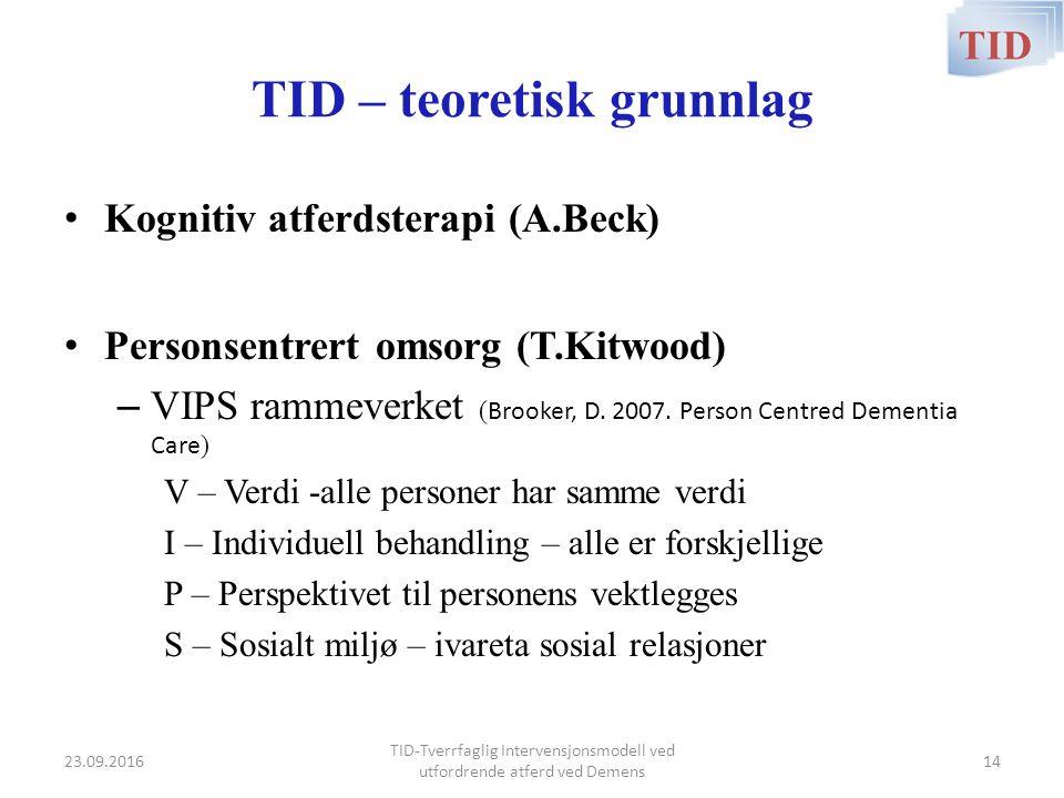 TID – teoretisk grunnlag Kognitiv atferdsterapi (A.Beck) Personsentrert omsorg (T.Kitwood) – VIPS rammeverket ( Brooker, D.
