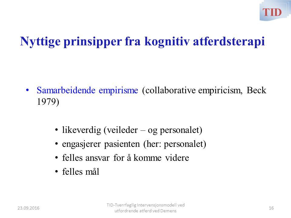 Nyttige prinsipper fra kognitiv atferdsterapi Samarbeidende empirisme (collaborative empiricism, Beck 1979) likeverdig (veileder – og personalet) enga