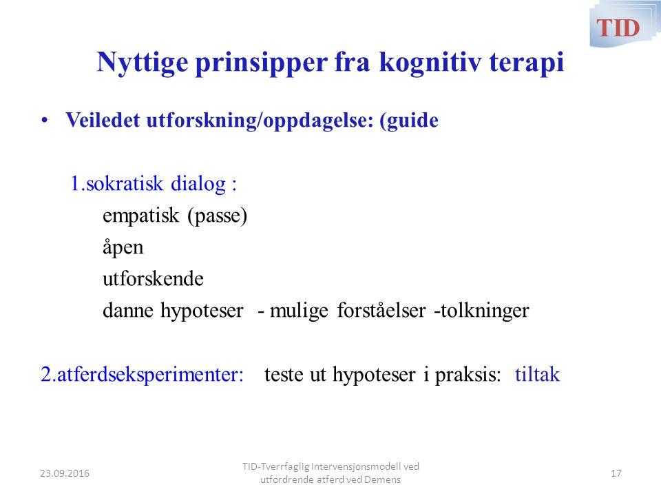 Nyttige prinsipper fra kognitiv terapi Veiledet utforskning/oppdagelse: (guide 1.sokratisk dialog : empatisk (passe) åpen utforskende danne hypoteser