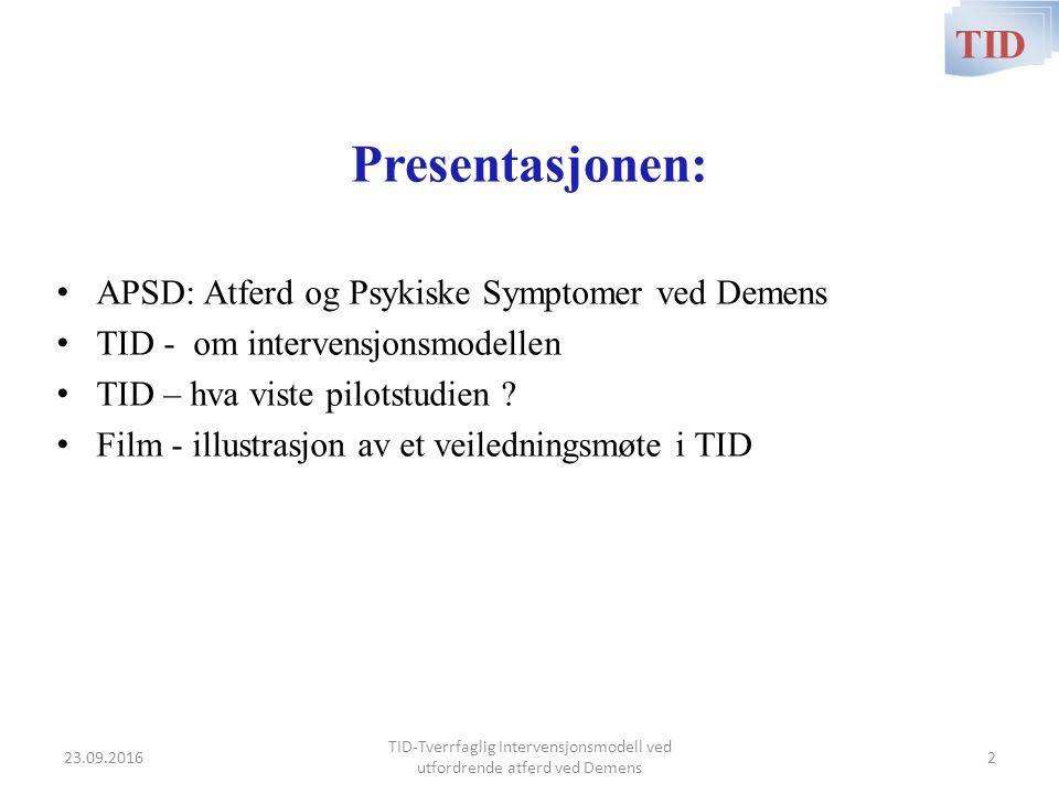Presentasjonen: APSD: Atferd og Psykiske Symptomer ved Demens TID - om intervensjonsmodellen TID – hva viste pilotstudien .