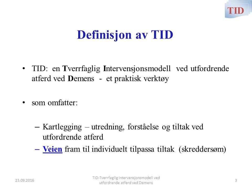 Definisjon av TID TID: en Tverrfaglig Intervensjonsmodell ved utfordrende atferd ved Demens - et praktisk verktøy som omfatter: – Kartlegging – utredning, forståelse og tiltak ved utfordrende atferd – Veien fram til individuelt tilpassa tiltak (skreddersøm) TID TID-Tverrfaglig Intervensjonsmodell ved utfordrende atferd ved Demens 23.09.20163