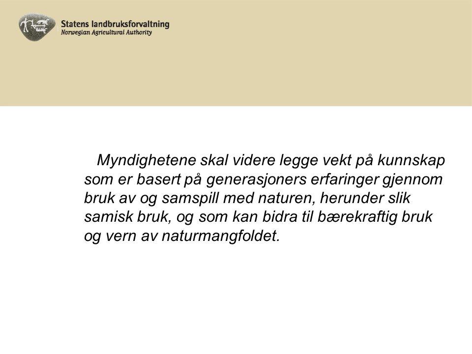 Myndighetene skal videre legge vekt på kunnskap som er basert på generasjoners erfaringer gjennom bruk av og samspill med naturen, herunder slik samisk bruk, og som kan bidra til bærekraftig bruk og vern av naturmangfoldet.