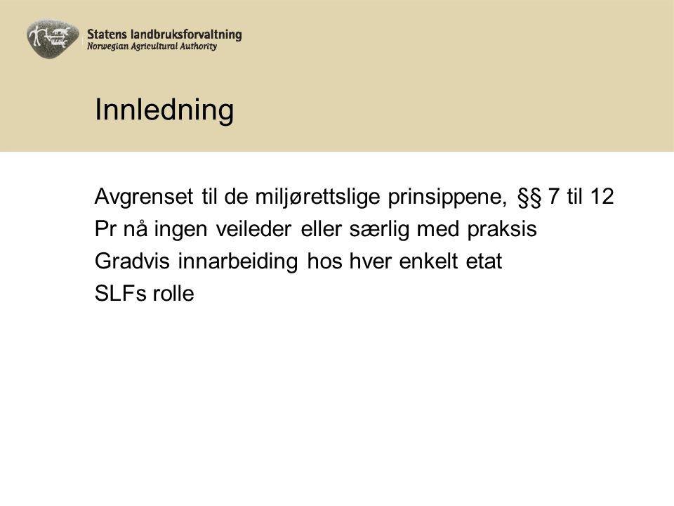 Innledning Avgrenset til de miljørettslige prinsippene, §§ 7 til 12 Pr nå ingen veileder eller særlig med praksis Gradvis innarbeiding hos hver enkelt etat SLFs rolle