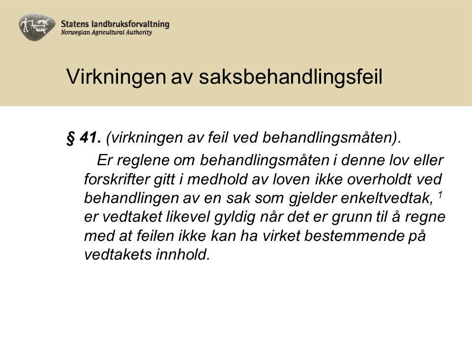 Virkningen av saksbehandlingsfeil § 41. (virkningen av feil ved behandlingsmåten).