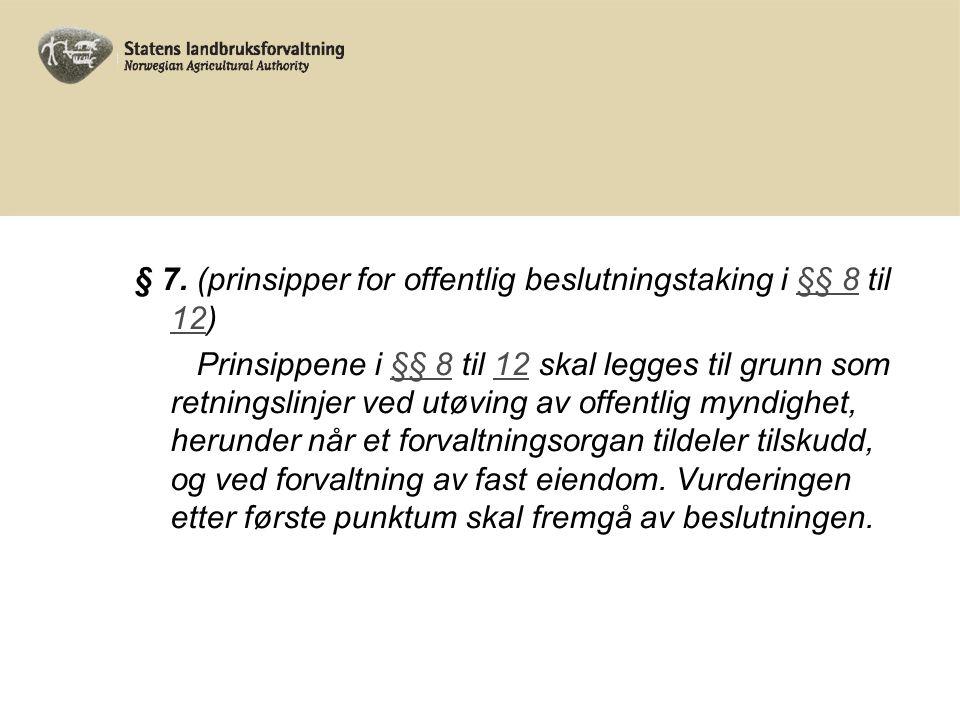 § 7. (prinsipper for offentlig beslutningstaking i §§ 8 til 12)§§ 8 12 Prinsippene i §§ 8 til 12 skal legges til grunn som retningslinjer ved utøving