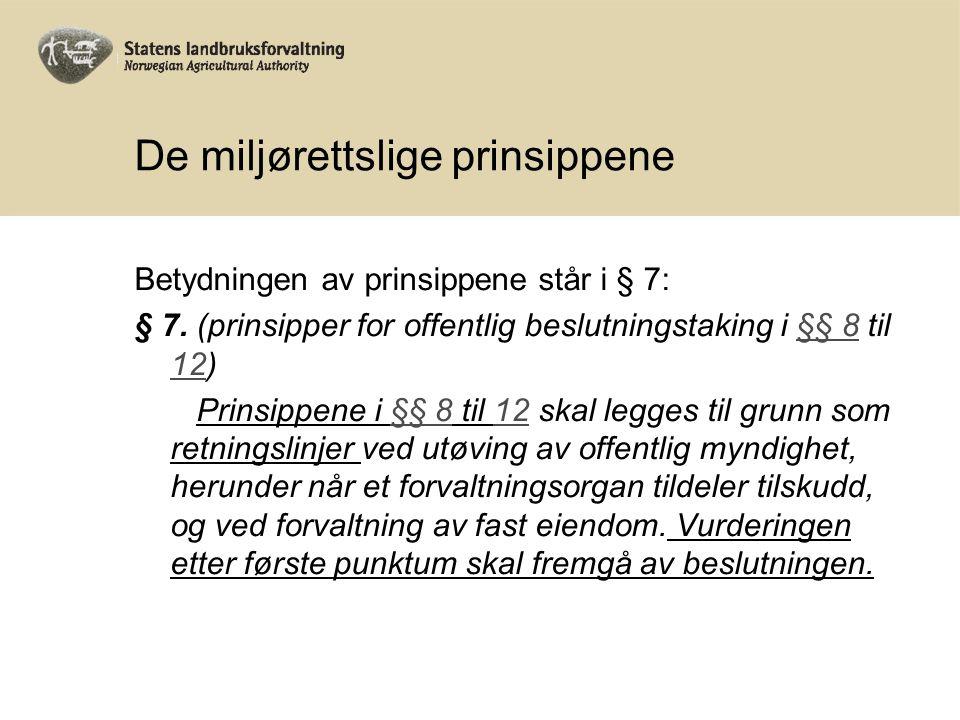 De miljørettslige prinsippene Betydningen av prinsippene står i § 7: § 7.