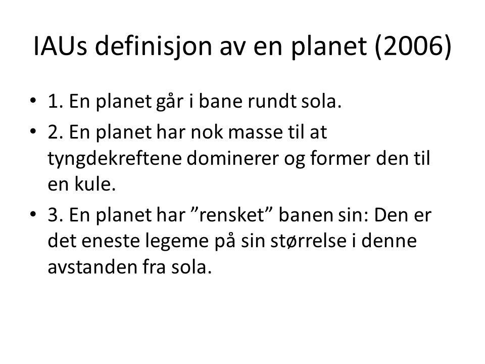 IAUs definisjon av en planet (2006) 1. En planet går i bane rundt sola.