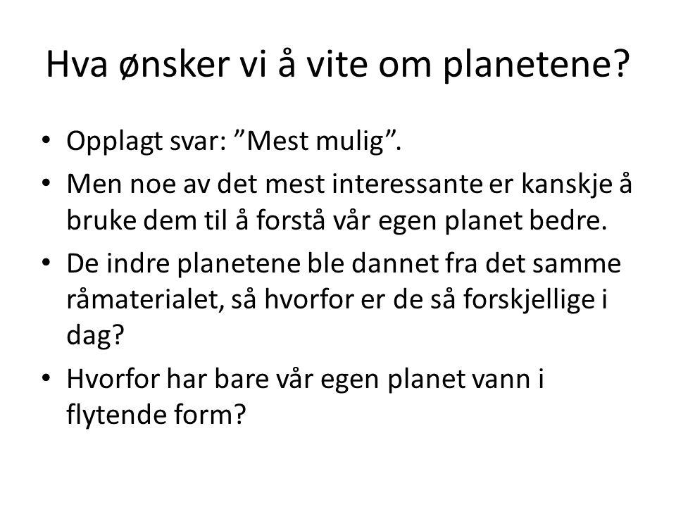 Hva ønsker vi å vite om planetene. Opplagt svar: Mest mulig .