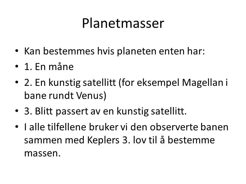 Planetmasser Kan bestemmes hvis planeten enten har: 1.