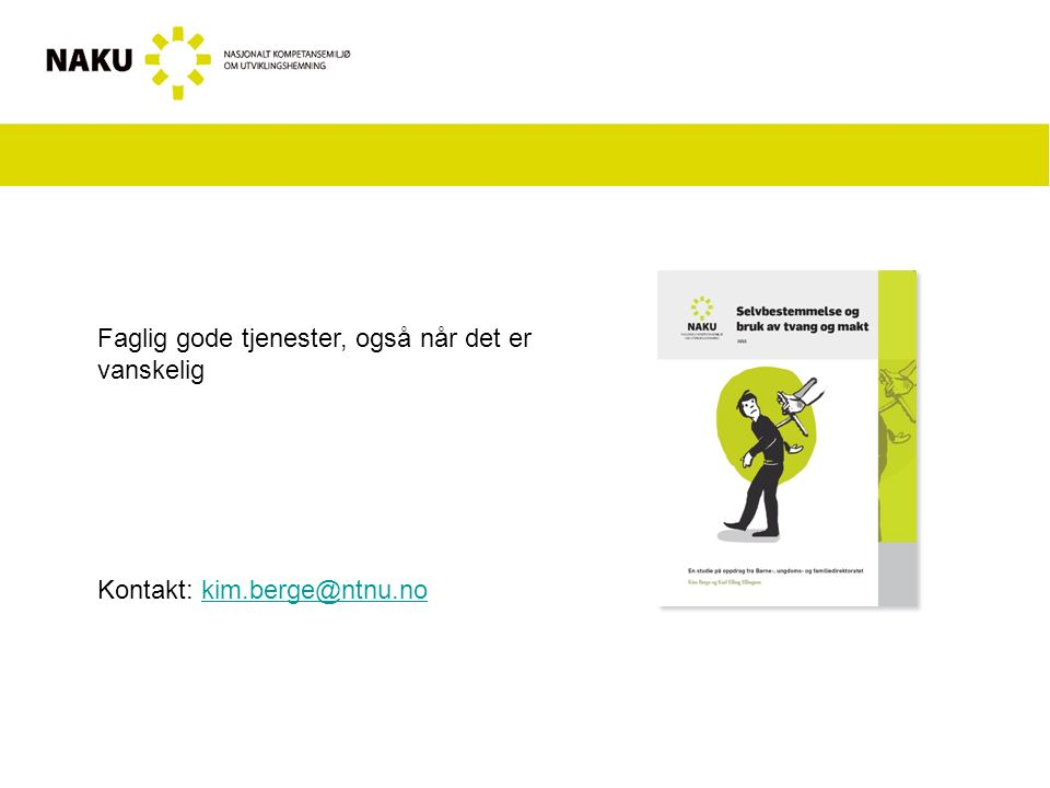 Faglig gode tjenester, også når det er vanskelig Kontakt: kim.berge@ntnu.nokim.berge@ntnu.no