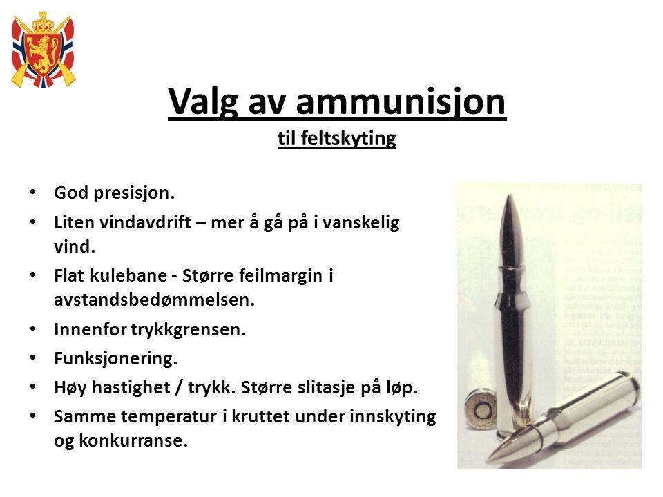Valg av ammunisjon til feltskyting God presisjon. Liten vindavdrift – mer å gå på i vanskelig vind. Flat kulebane - Større feilmargin i avstandsbedømm