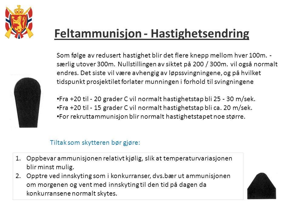Feltammunisjon - Hastighetsendring Som følge av redusert hastighet blir det flere knepp mellom hver 100m. - særlig utover 300m. Nullstillingen av sikt