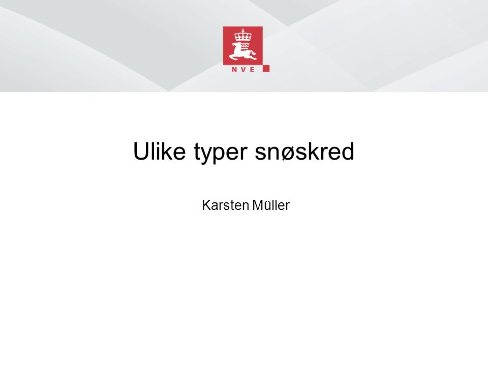 Norges vassdrags- og energidirektorat Innhold ■ Snøskred ■ Typer snøskred ■ Flakskred ■ Brudd og bruddforplantning ■ Farlige (lag-) kombinasjoner ■ Skredstørrelse