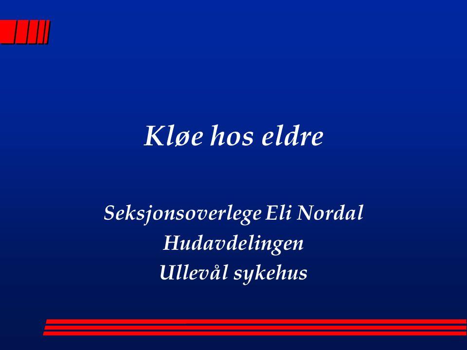 Kløe hos eldre Seksjonsoverlege Eli Nordal Hudavdelingen Ullevål sykehus