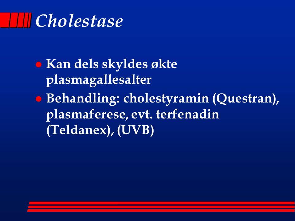 Cholestase l Kan dels skyldes økte plasmagallesalter l Behandling:cholestyramin (Questran), plasmaferese, evt.