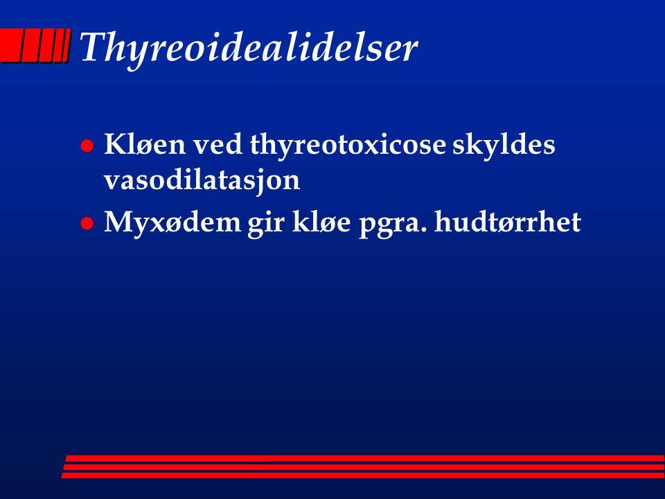 Thyreoidealidelser l Kløen ved thyreotoxicose skyldes vasodilatasjon l Myxødem gir kløe pgra.