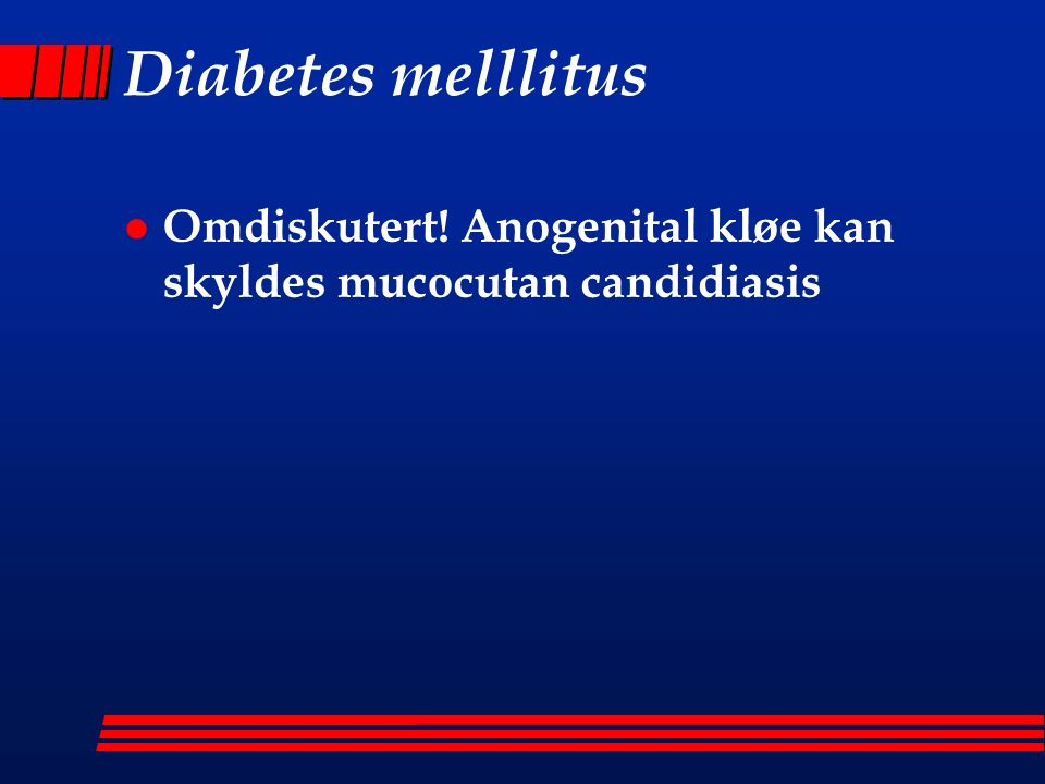 Diabetes melllitus l Omdiskutert! Anogenital kløe kan skyldes mucocutan candidiasis