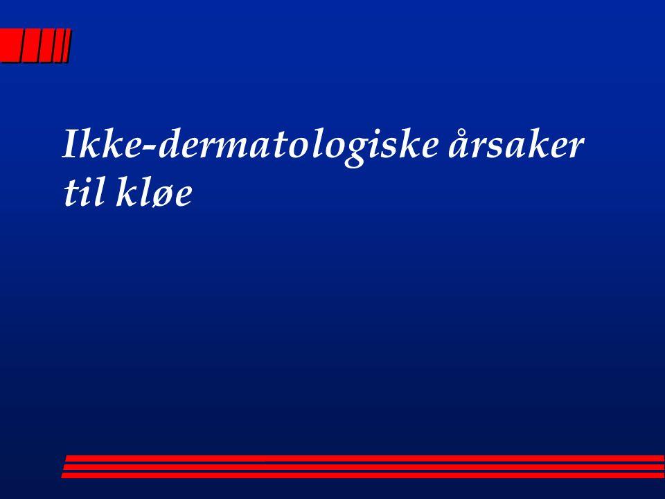 Kronisk nyresykdom l Økt antall mastceller er beskrevet, redusert svette/talg l Huden kan makroskopisk være tørr eller normal l Behandling: Indifferente midler som ved senil kløe, UVB, (capsaicin, ureg.