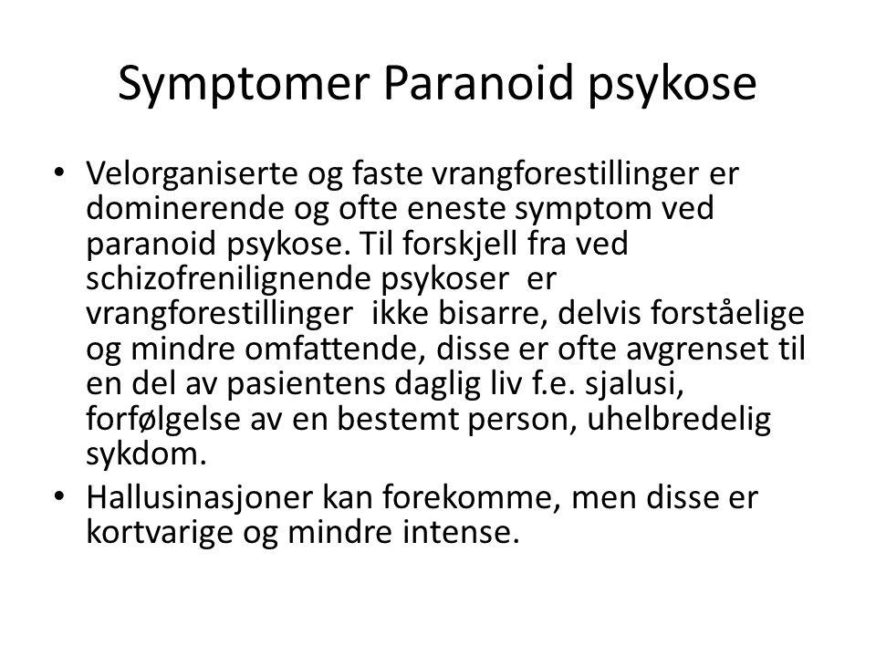 Symptomer Paranoid psykose Velorganiserte og faste vrangforestillinger er dominerende og ofte eneste symptom ved paranoid psykose.