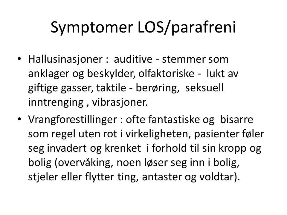 Symptomer LOS/parafreni Hallusinasjoner : auditive - stemmer som anklager og beskylder, olfaktoriske - lukt av giftige gasser, taktile - berøring, seksuell inntrenging, vibrasjoner.