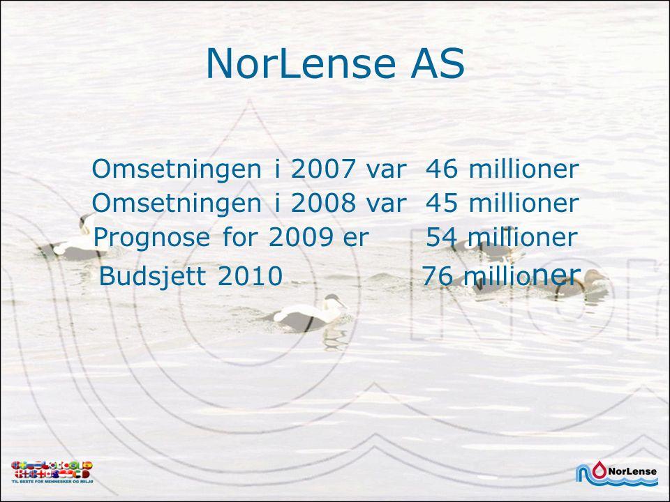 NorLense AS Omsetningen i 2007 var 46 millioner Omsetningen i 2008 var 45 millioner Prognose for 2009 er 54 millioner Budsjett 2010 76 millio ner