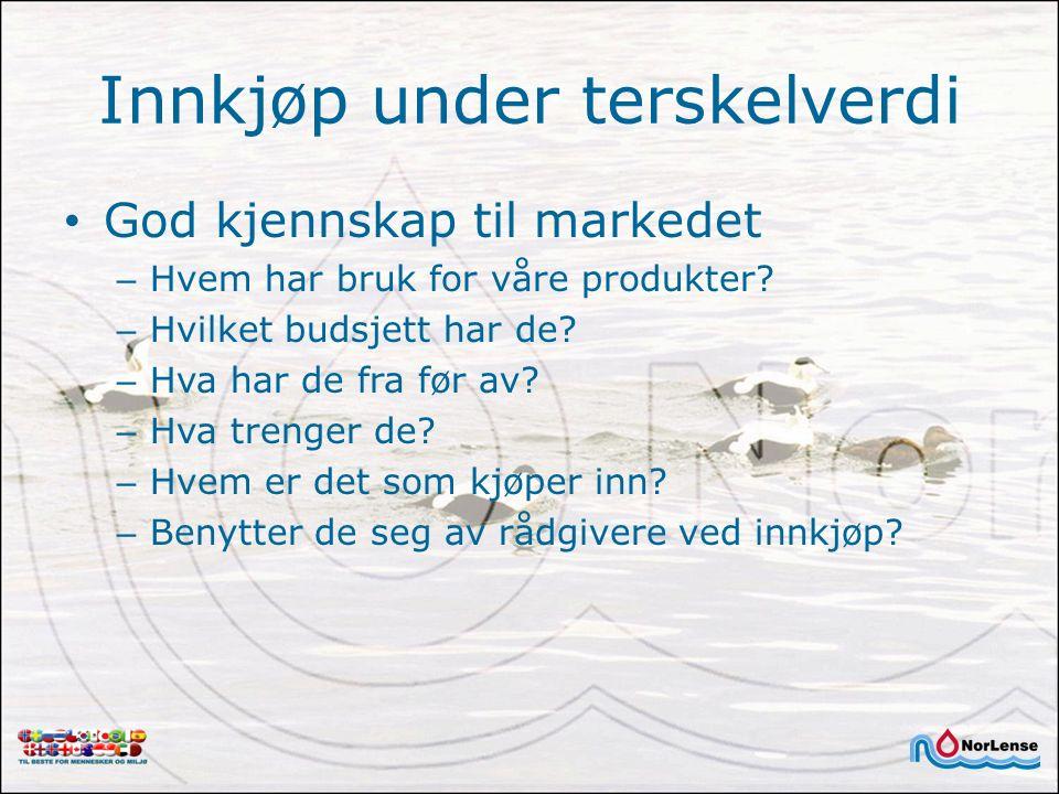 Innkjøp under terskelverdi God kjennskap til markedet – Hvem har bruk for våre produkter? – Hvilket budsjett har de? – Hva har de fra før av? – Hva tr