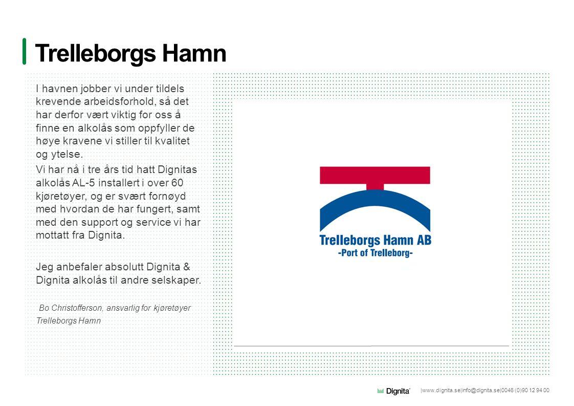 |www.dignita.se|info@dignita.se|0046 (0)90 12 94 00 Trelleborgs Hamn I havnen jobber vi under tildels krevende arbeidsforhold, så det har derfor vært viktig for oss å finne en alkolås som oppfyller de høye kravene vi stiller til kvalitet og ytelse.