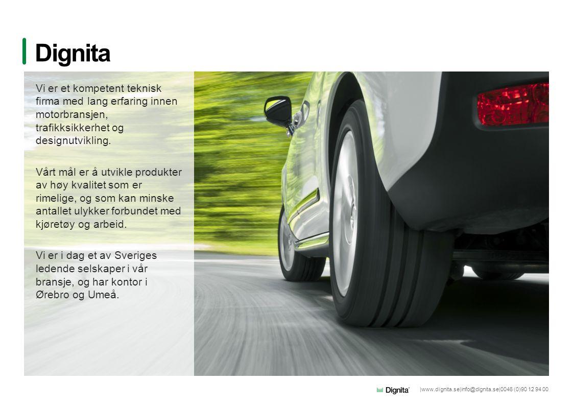 |www.dignita.se|info@dignita.se|0046 (0)90 12 94 00 Dignita Vi er et kompetent teknisk firma med lang erfaring innen motorbransjen, trafikksikkerhet og designutvikling.
