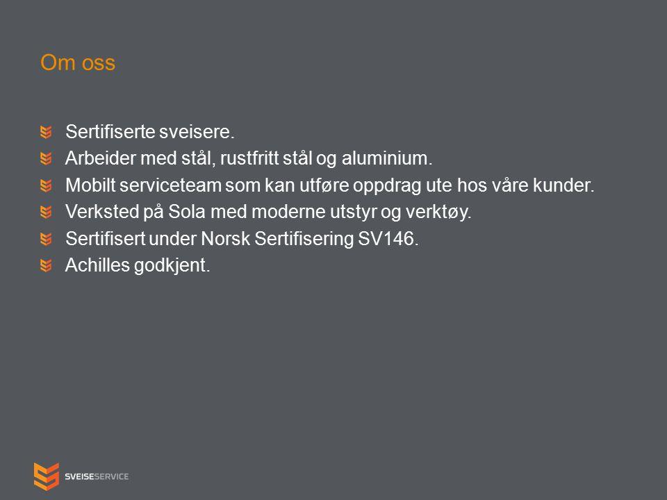 Om oss Sertifiserte sveisere. Arbeider med stål, rustfritt stål og aluminium.