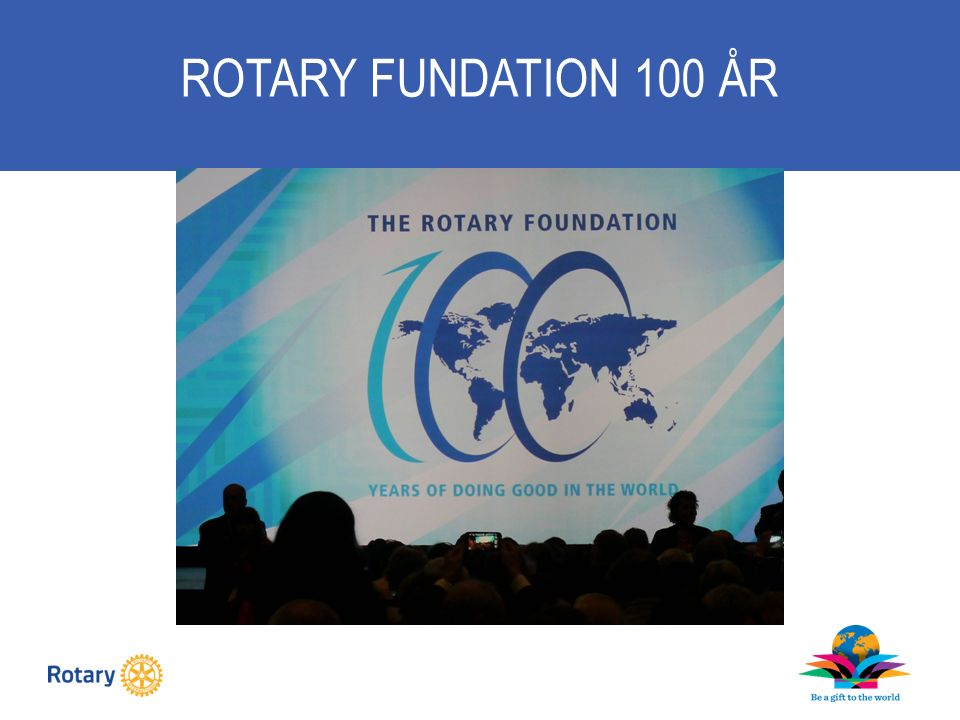 ROTARY FUNDATION 100 ÅR