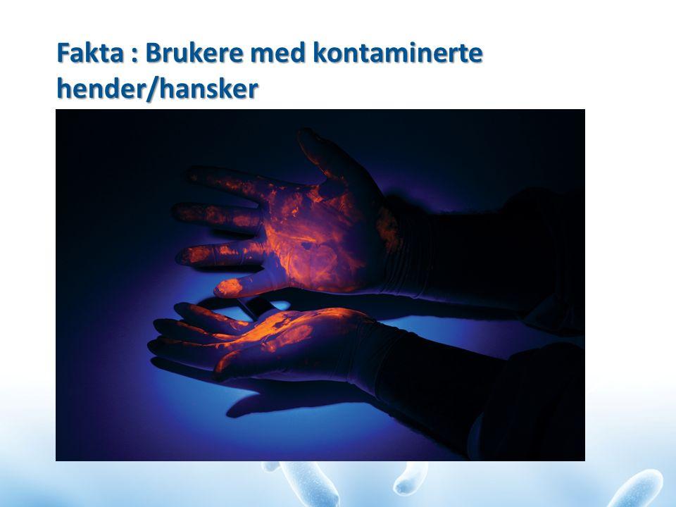 Fakta : Brukere med kontaminerte hender/hansker